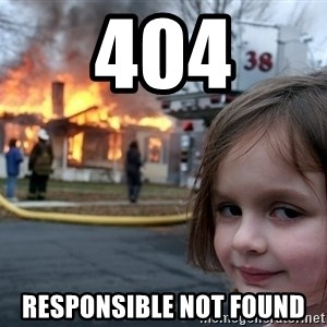 Disaster Girl - 404 RESPONSIBLE NOT FOUND