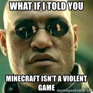 What If I Told You - what if i told you minecraft isn't a violent game