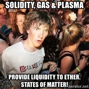 Sudden Realization Ralph - Solidity, Gas & Plasma provide liquidity to Ether. STATES OF MATTER!