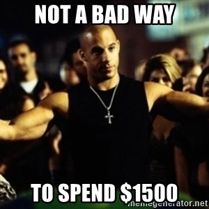Dom Fast and Furious - Not a bad way To spend $1500