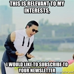 Gangnam Style - This is relevant to my interests, I would like to subscribe to your newsletter