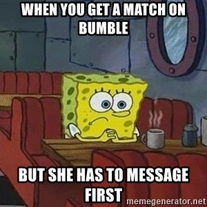 Coffee shop spongebob - When you get a match on Bumble But she has to message first