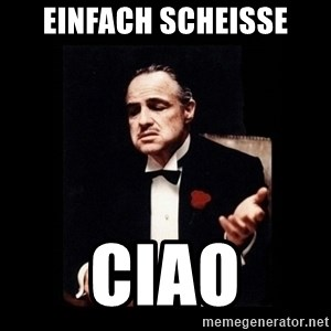 The Godfather - einfach scheisse ciao