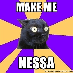 Anxiety Cat - Make me  Nessa