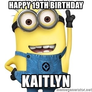 Despicable Me Minion - Happy 19th Birthday Kaitlyn
