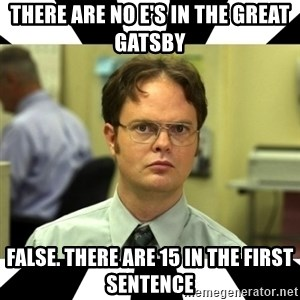 Dwight from the Office - there are no e's in the great gatsby false. there are 15 in the first sentence