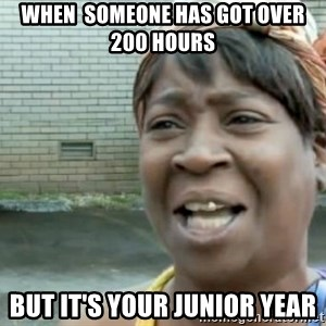 Xbox one aint nobody got time for that shit. - when  someone has got over 200 hours  but it's your junior year