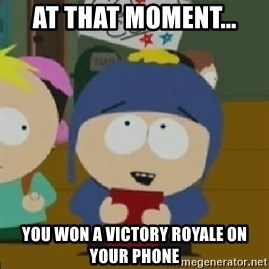Craig would be so happy - At that moment... You won a victory royale on your phone