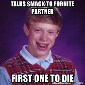 Bad Luck Brian - Talks Smack To Fornite Partner First One To Die
