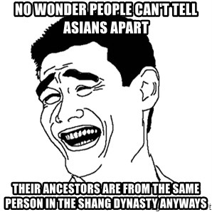 Asian Troll Face - no wonder people can't tell asians apart their ancestors are from the same person in the Shang dynasty anyways
