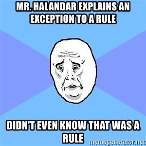 Okay Guy - Mr. Halandar explains an exception to a rule didn't even know that was a rule