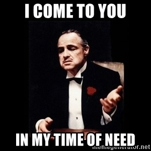 The Godfather - I come to you in my time of need