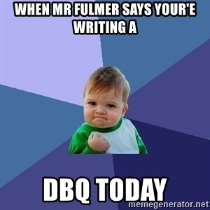 Success Kid - When Mr Fulmer says your'e writing a DBQ today