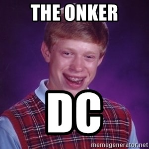 Bad Luck Brian - The onker DC