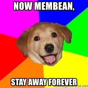 Advice Dog - Now Membean,  Stay away forever