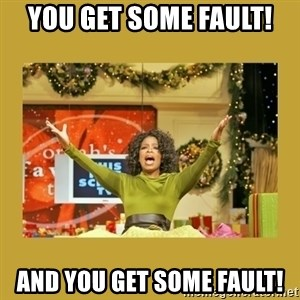 Oprah You get a - You get some fault! and you get some fault!