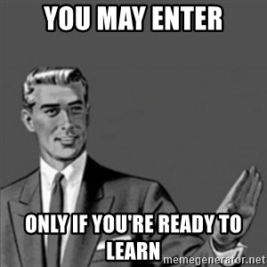 Correction Guy - You may enter only if you're ready to learn