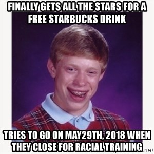 nerdy kid lolz - Finally gets all the stars for a free Starbucks drink Tries to go on May29th, 2018 when they close for racial training
