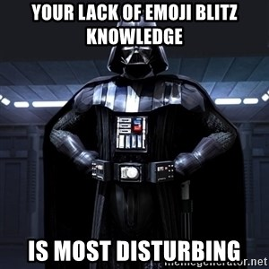 Darth Vader - Your lack of emoji blitz knowledge Is MOST disturbing
