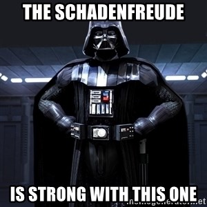 Darth Vader - The schadenfreude Is strong with this one