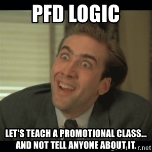Nick Cage - PFD logic Let's teach a promotional class... and not tell anyone about it.