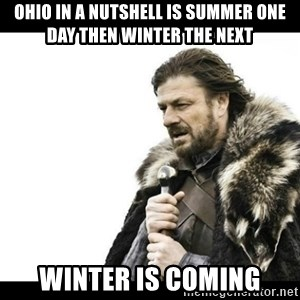 Winter is Coming - ohio in a nutshell is summer one day then winter the next winter is coming