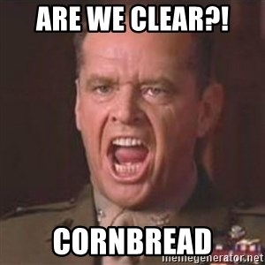 Jack Nicholson - You can't handle the truth! - Are we clear?!  Cornbread