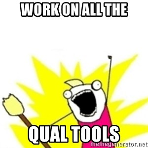 x all the y - Work on all the Qual tools