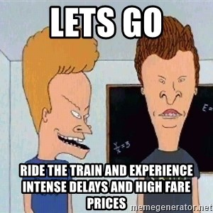 Beavis and butthead - lets go ride the train and experience intense delays and high fare prices