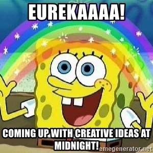 Imagination - Eurekaaaa! coming up with creative ideas at midnight!