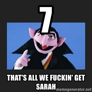 The Count from Sesame Street - 7 That's all we fuckin' get Sarah