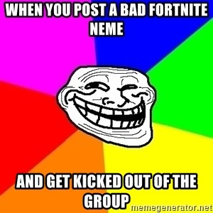 Trollface - When you post a bad fortnite neme  And get kicked out of the group