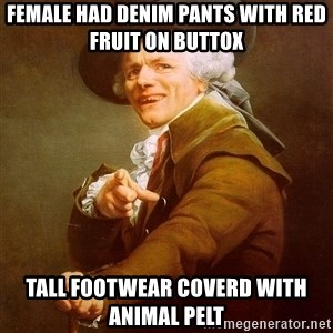 Joseph Ducreux - Female had denim pants with red fruit on buttox tall footwear coverd with animal pelt