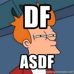 Not sure if troll - df asdf