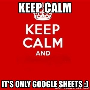 Keep Calm 2 - Keep Calm it's only google sheets :)
