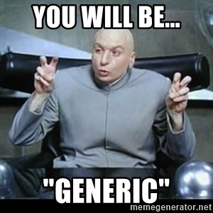 """dr. evil quotation marks - You will be... """"GENERIC"""""""