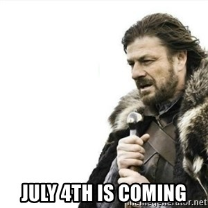 Prepare yourself - July 4th is coming