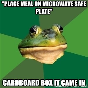 """Foul Bachelor Frog - """"PLACE MEAL ON MICROWAVE SAFE PLATE"""" CARDBOARD BOX IT CAME IN"""
