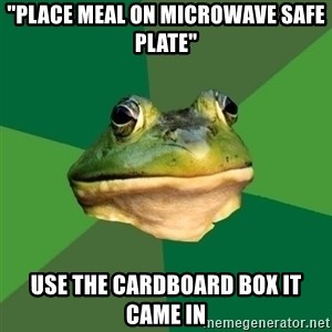 """Foul Bachelor Frog - """"PLACE MEAL ON MICROWAVE SAFE PLATE"""" USE THE CARDBOARD BOX IT CAME IN"""