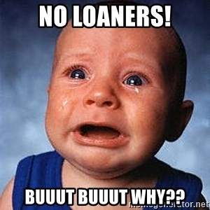 Crying Baby - NO LOANERS! BUUUT BUUUT WHY??