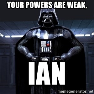Darth Vader - Your powers are weak, Ian