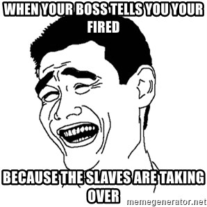 Asian Troll Face - when your boss tells you your fired because the slaves are taking over