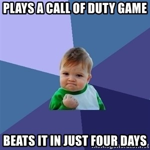 Success Kid - plays a call of duty game beats it in just four days