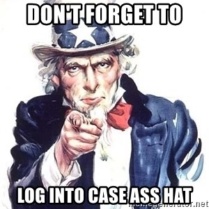 Uncle Sam - Don't forget to  Log into case Ass Hat