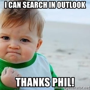 fist pump baby - I can search in Outlook Thanks Phil!