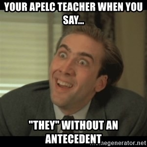 """Nick Cage - YOUR APELC TEACHER WHEN YOU SAY... """"THEY"""" WITHOUT AN ANTECEDENT"""