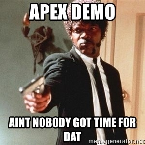 I double dare you - Apex Demo aint nobody got time for dat
