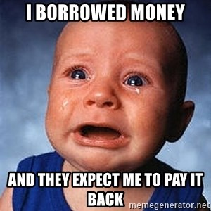 Crying Baby - I borrowed money and they expect me to pay it back