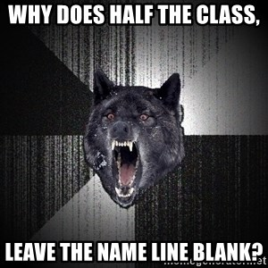 flniuydl - Why does half the class, leave the name line blank?