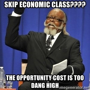 Rent Is Too Damn High - SKIP ECONOMIC CLASS???? THE OPPORTUNITY COST IS TOO DANG HIGH